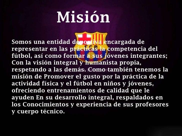 MisiónSomos una entidad deportiva encargada derepresentar en las prácticas la competencia delfútbol, así como formar a sus...