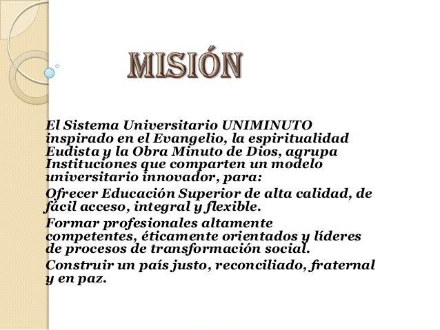 El Sistema Universitario UNIMINUTOinspirado en el Evangelio, la espiritualidadEudista y la Obra Minuto de Dios, agrupaInst...