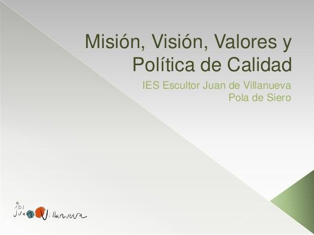 Misión, Visión, Valores y Política de Calidad IES Escultor Juan de Villanueva Pola de Siero