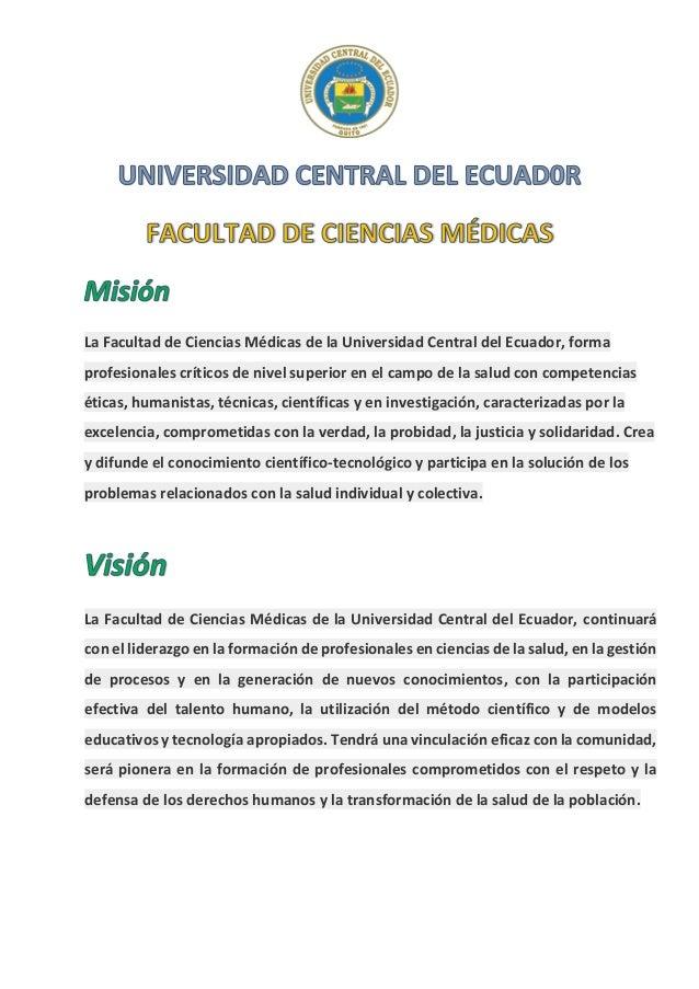 La Facultad de Ciencias Médicas de la Universidad Central del Ecuador, forma profesionales críticos de nivel superior en e...