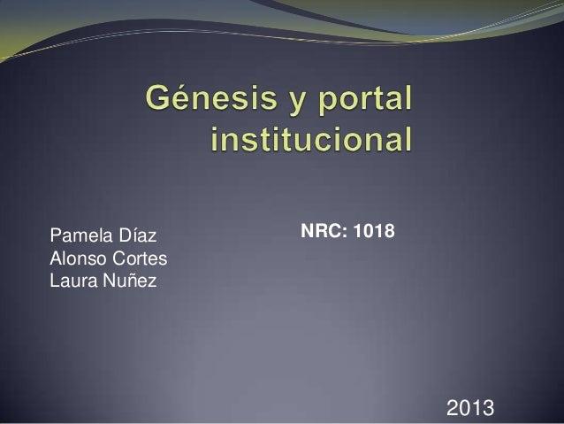 Pamela Díaz     NRC: 1018Alonso CortesLaura Nuñez                            2013