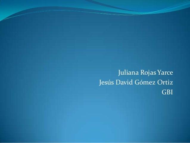 Juliana Rojas YarceJesús David Gómez Ortiz                      GBI