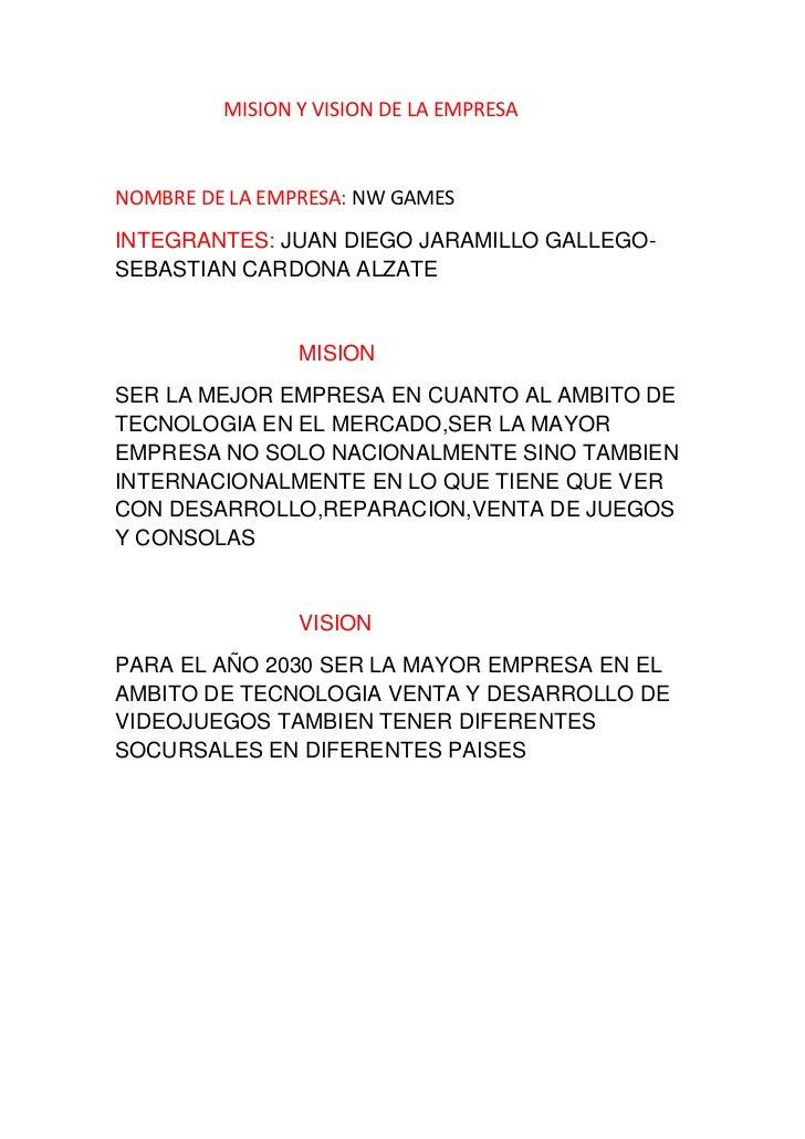 MISION Y VISION DE LA EMPRESANOMBRE DE LA EMPRESA: NW GAMESINTEGRANTES: JUAN DIEGO JARAMILLO GALLEGO-SEBASTIAN CARDONA ALZ...