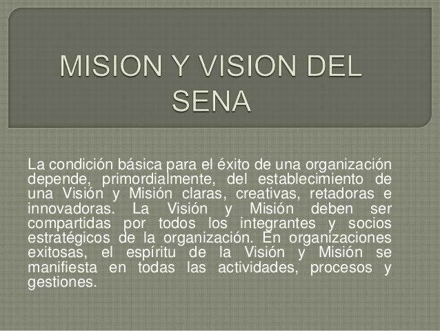 La condición básica para el éxito de una organización depende, primordialmente, del establecimiento de una Visión y Misión...