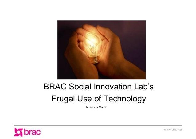 (Main Title) BRAC Social Innovation Lab's Frugal Use of Technology Amanda Misiti