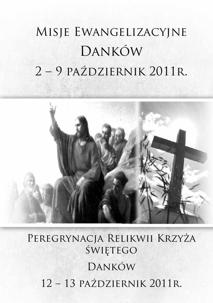 Misje Ewangelizacyjne         Danków 2 – 9 październik 2011r.Peregrynacja Relikwii Krzyża         świętego          Danków...