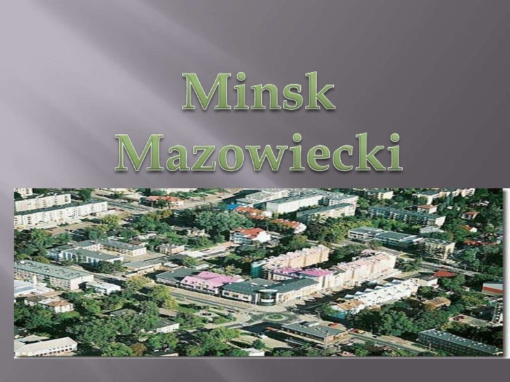    Minsk Mazowiecki    – A small city with    very good    conection to    warsaw, and    38 181 citizens