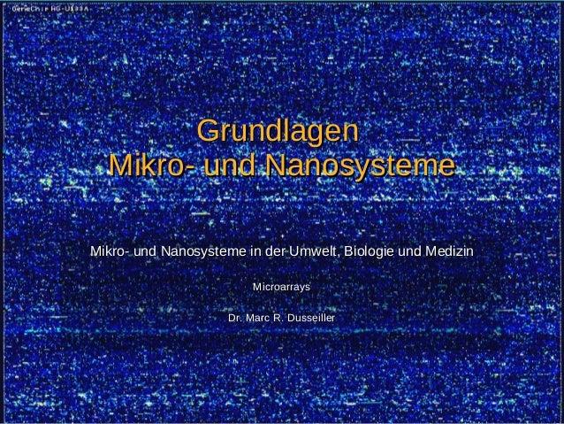 Slide 1Mikrosysteme – Microarrays GrundlagenGrundlagen Mikro- und NanosystemeMikro- und Nanosysteme Mikro- und Nanosysteme...