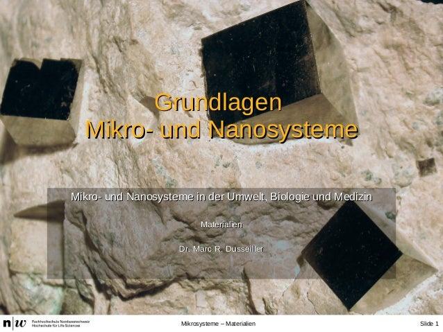 Slide 1Mikrosysteme – Materialien Mikro- und Nanosysteme in der Umwelt, Biologie und MedizinMikro- und Nanosysteme in der ...