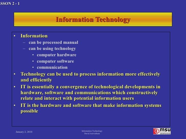 Information Technology <ul><li>Information  </li></ul><ul><ul><li>can be processed manual </li></ul></ul><ul><ul><li>can b...
