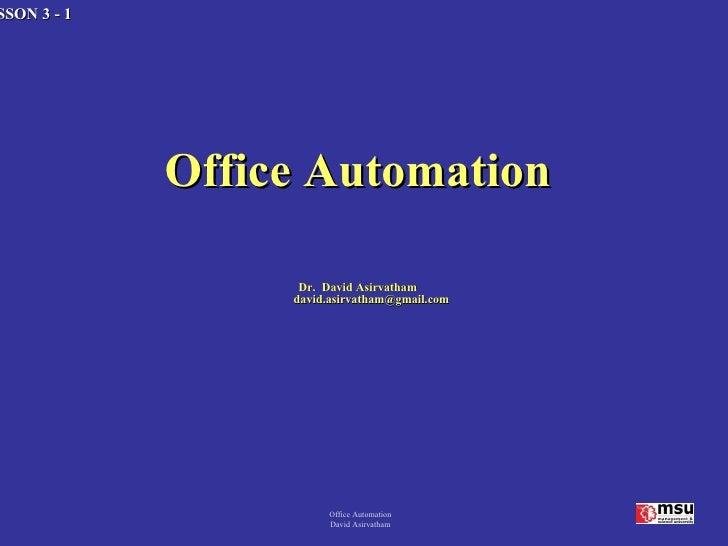 <ul><li>Office Automation </li></ul><ul><li>Dr.  David Asirvatham [email_address] </li></ul>Office Automation David Asirva...