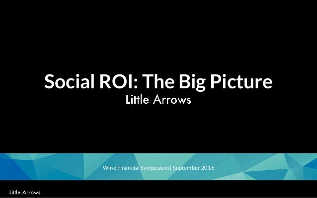 1 Social ROI: The Big Picture Wine Financial Symposium | September 2016