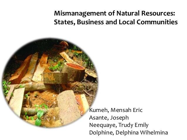 Mismanagement of Natural Resources: States, Business and Local Communities Kumeh, Mensah Eric Asante, Joseph Neequaye, Tru...