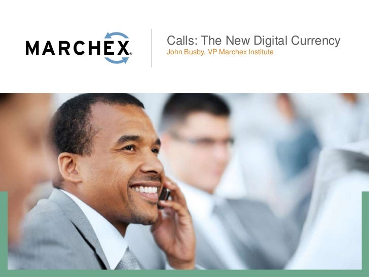 Calls: The New Digital CurrencyJohn Busby, VP Marchex Institute
