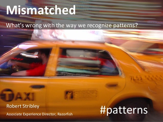Mismatched What's wrong with the way we recognize patterns?  Robert Stribley Associate Experience Director, Razorfish  #pa...