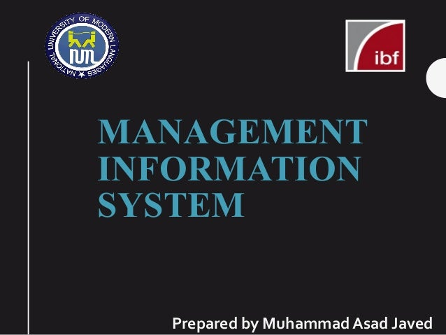 MANAGEMENT INFORMATION SYSTEM Prepared by Muhammad Asad Javed