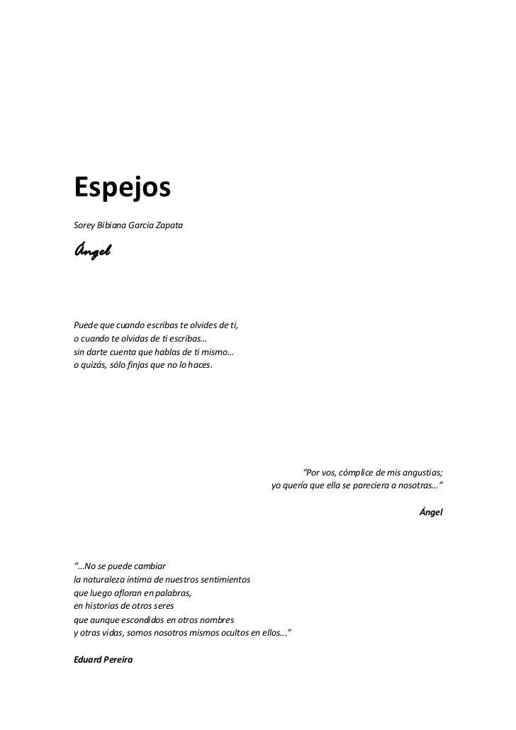 Espejos Sorey Bibiana Garcia Zapata  Ángel    Puede que cuando escribas te olvides de ti, o cuando te olvidas de ti escrib...