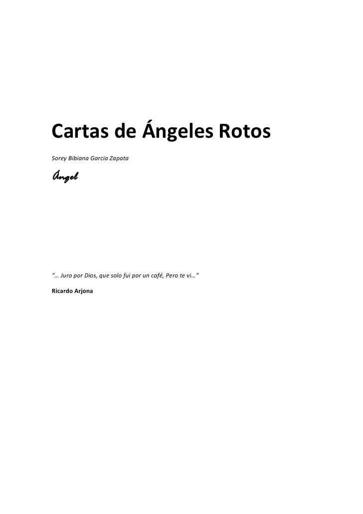 """Cartas de Ángeles Rotos Sorey Bibiana Garcia Zapata  Ángel     """"… Juro por Dios, que solo fui por un café, Pero te vi…""""  R..."""