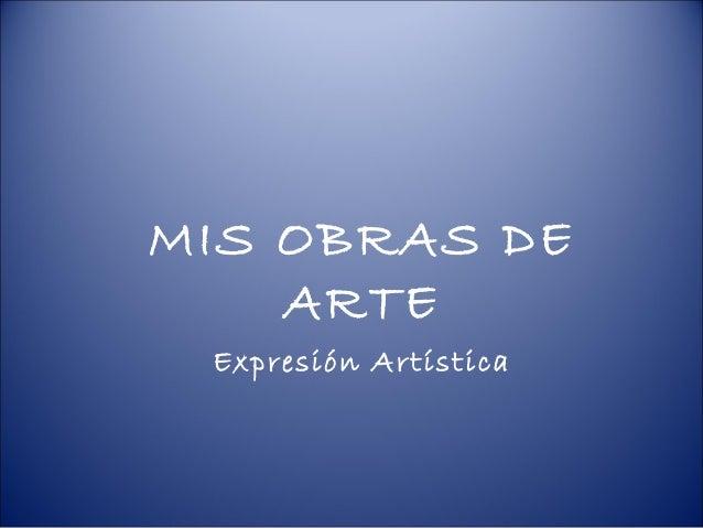 MIS OBRAS DE    ARTE Expresión Artística