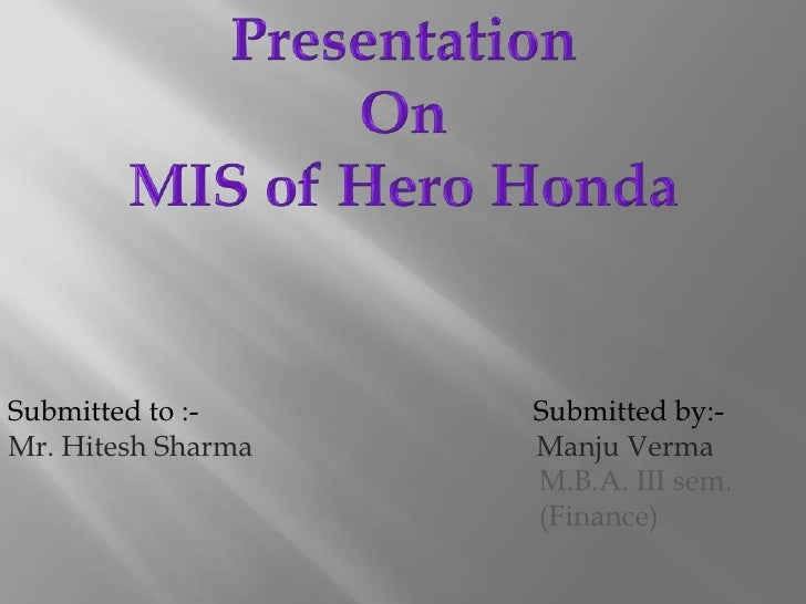 Presentation <br />On<br />MIS of Hero Honda<br />Submitted to :-                                              Submitted b...