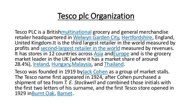 tesco plc organization structure Tesco organisation is a german record label, mail order company and distributor, specialising in industrial, noise, neofolk and ambient music tesco has also organised music festivals in the past such as heavy electronics, tesco disco and festival karlsruhe [1.