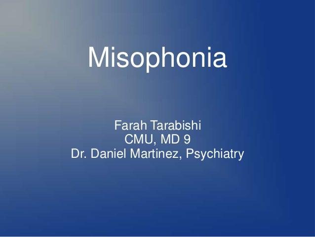 Misophonia Farah Tarabishi CMU, MD 9 Dr. Daniel Martinez, Psychiatry