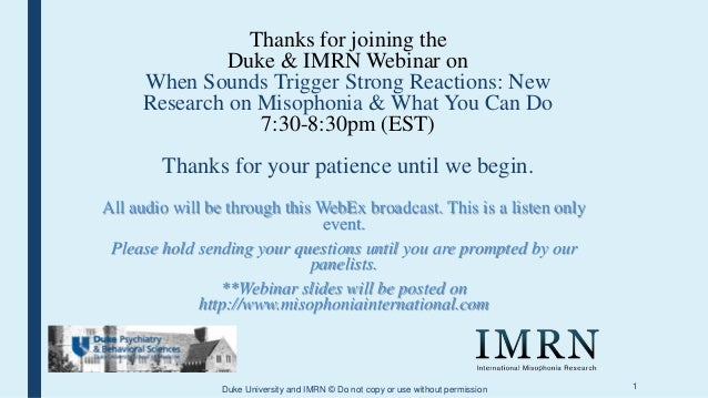 1 Thanks for joining the Duke & IMRN Webinar on When Sounds Trigger Strong Reactions: New Research on Misophonia & What Yo...