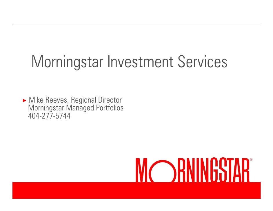Morningstar Investment Services      Mike Reeves, Regional Director ×     Morningstar Managed Portfolios     404-277-5744 ...