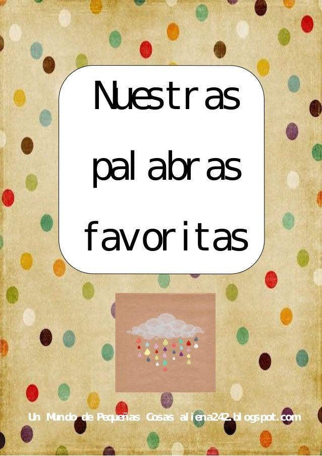 Nuestras           palabras          favoritasUn Mundo de Pequeñas Cosas aliena242.blogspot.com