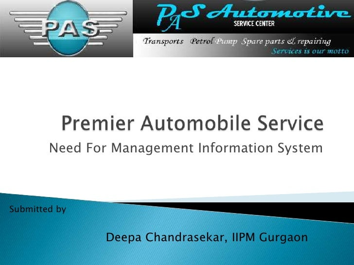 Premier Automobile Service<br />Need For Management Information System<br />Submitted by<br />DeepaChandrasekar, IIPM Gur...