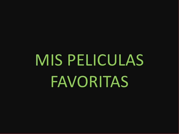 MIS PELICULAS Mis películas favoritas  FAVORITAS
