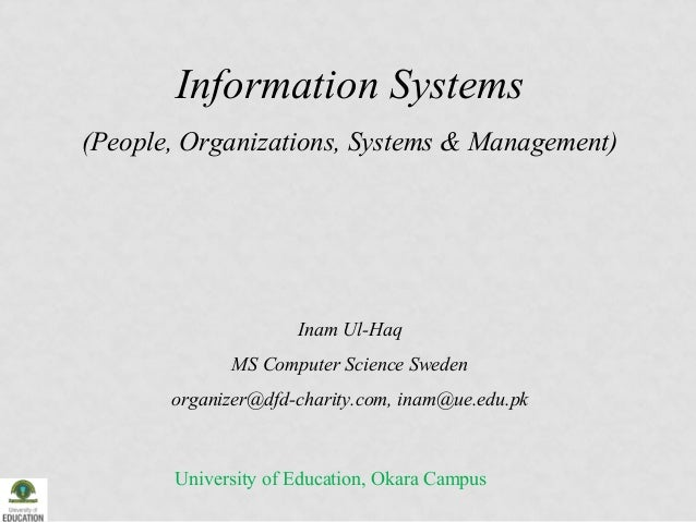 Information Systems (People, Organizations, Systems & Management)  Inam Ul-Haq MS Computer Science Sweden organizer@dfd-ch...