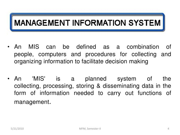 mis management information system Types of management information systems by : usman abdul rashid a management information system (mis) is a computer-based system that provides the information necessary to manage an organization effectively an mis should be designed to enhance communication among employees, provide an objective.