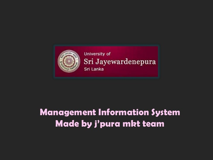 Management Information System  Made by j'pura mkt team