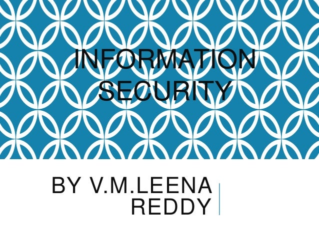 INFORMATION SECURITY  BY V.M.LEENA REDDY