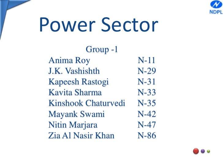 Power Sector<br />Group -1 <br />Anima Roy N-11<br />J.K. VashishthN-29<br />Kapeesh RastogiN-31<br />Kavita Sharma...