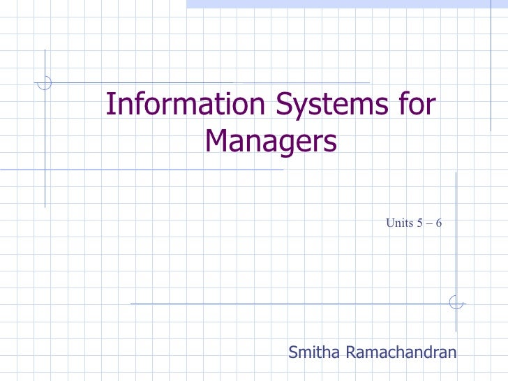 Information Systems for Managers Smitha Ramachandran Units 5 – 6