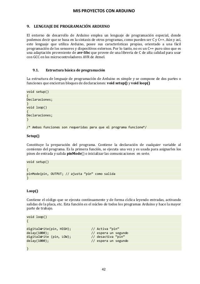 MIS PROYECTOS CON ARDUINO 43 Las llaves { } Definen el comienzo y el final de bloques de función y bloques de declaracione...