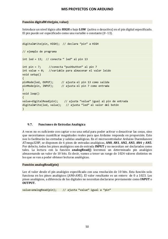 MIS PROYECTOS CON ARDUINO 51 Función analogWrite(pin, value) Escribe un valor pseudo analógico, usando modulación por anch...