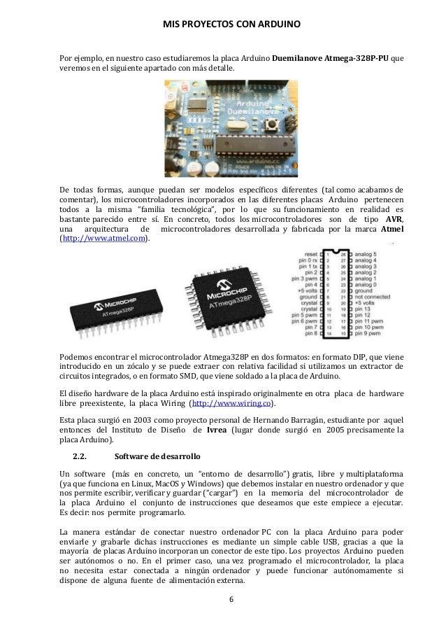 MIS PROYECTOS CON ARDUINO 7 En el segundo caso, la placa debe estar conectada de alguna forma permanente (por cable USB, p...
