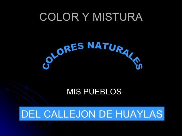 COLOR Y MISTURA COLORES NATURALES MIS PUEBLOS  DEL CALLEJON DE HUAYLAS