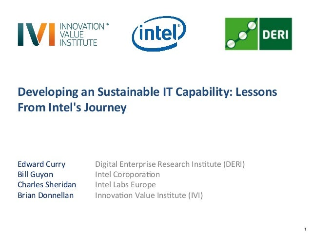 1 Developing	   an	   Sustainable	   IT	   Capability:	   Lessons	    From	   Intel's	   Journey	    Edward	   Curry 	    ...