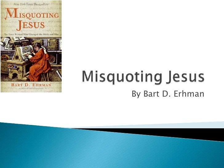 Misquoting Jesus<br />By Bart D. Erhman<br />