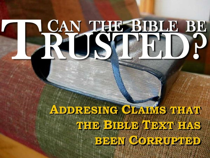 TRUSTED?  CAN THE BIBLE BE     ADDRESING CLAIMS THAT     THE BIBLE TEXT HAS        BEEN CORRUPTED