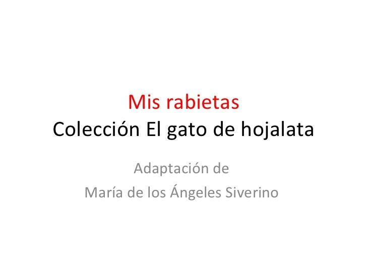 Mis rabietas Colección El gato de hojalata Adaptaci ón de  María de los Ángeles Siverino