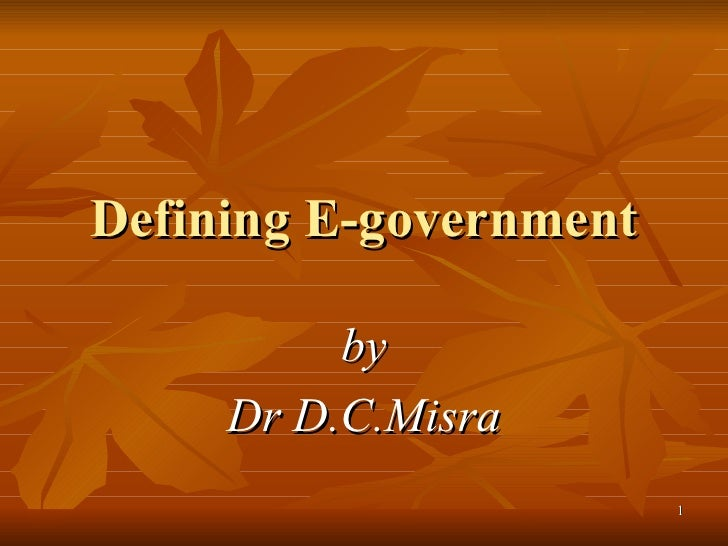 Defining E-government by Dr D.C.Misra