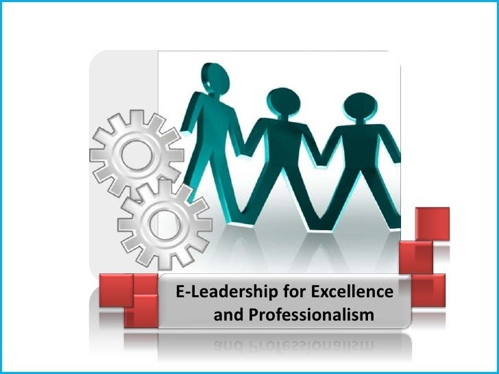 E-Leadership for Excellence     and Professionalism
