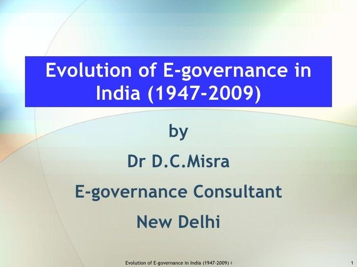 Evolution of E-governance in India (1947-2009) by Dr D.C.Misra E-governance Consultant New Delhi