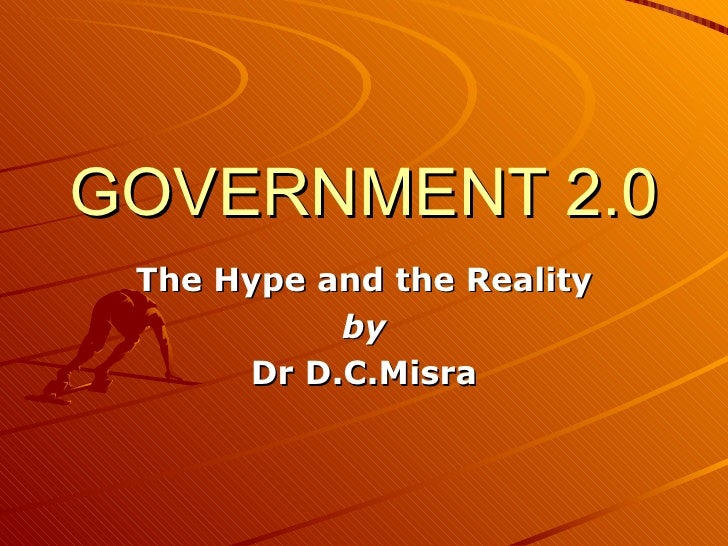 GOVERNMENT 2.0 The Hype and the Reality by Dr D.C.Misra