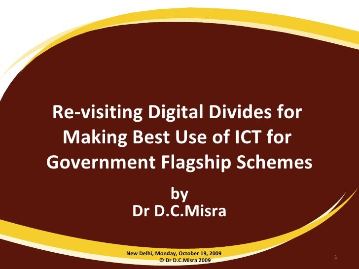 Re-visiting Digital Divides for  Making Best Use of ICT for  Government Flagship Schemes by Dr D.C.Misra New Delhi, Monday...
